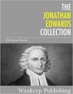 The Jonathan Edwards Collection 20 Classic Works Kindle Edition